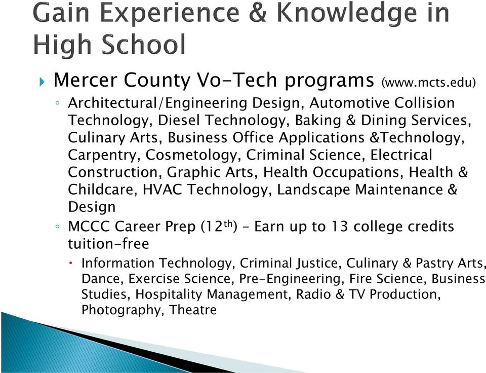 &Technology, Carpentry, Cosmetology, Criminal Science, Electrical Construction, Graphic Arts, Health Occupations, Health & Childcare, HVAC Technology, Landscape