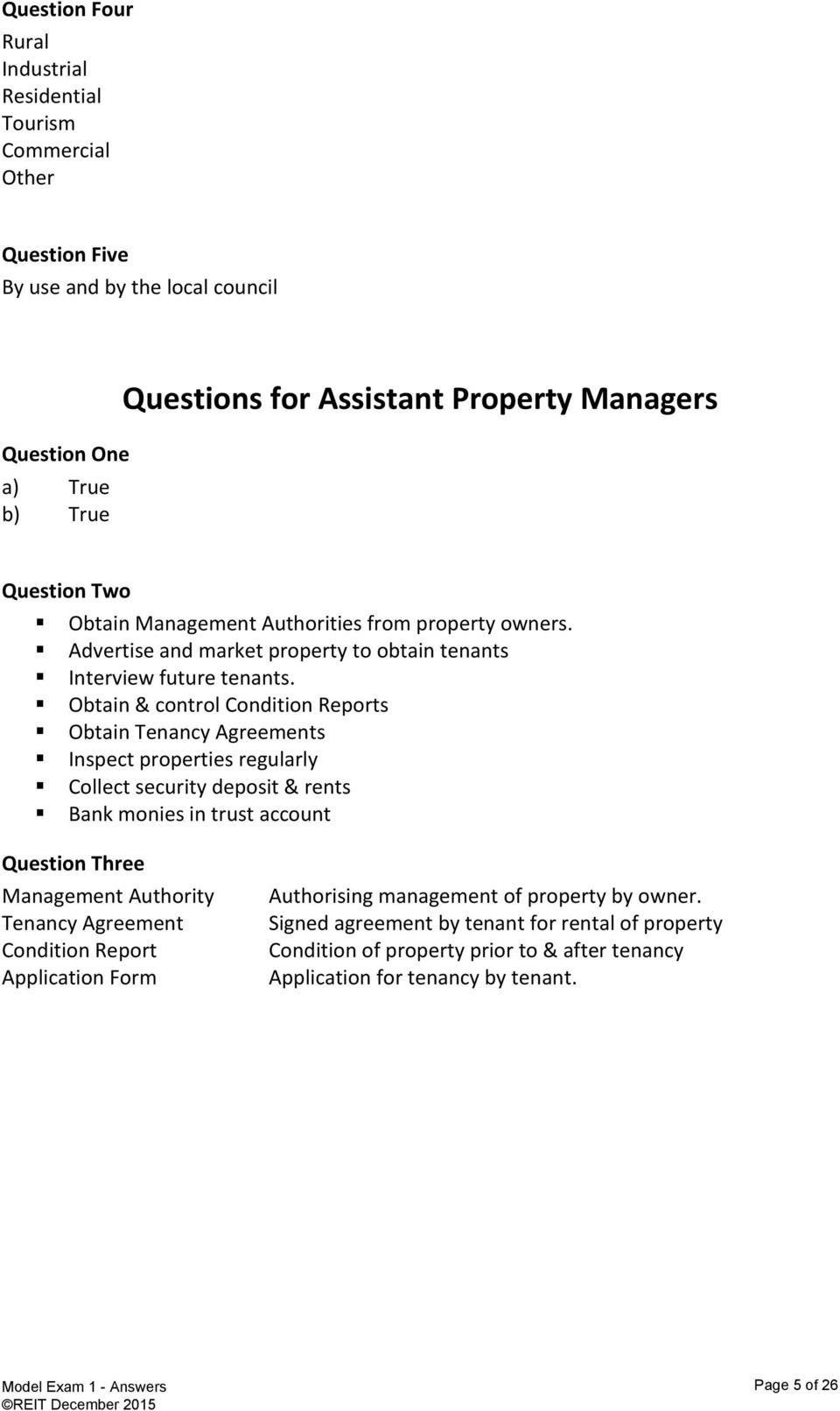 Obtain & control Condition Reports Obtain Tenancy Agreements Inspect properties regularly Collect security deposit & rents Bank monies in trust account Question Three Management Authority