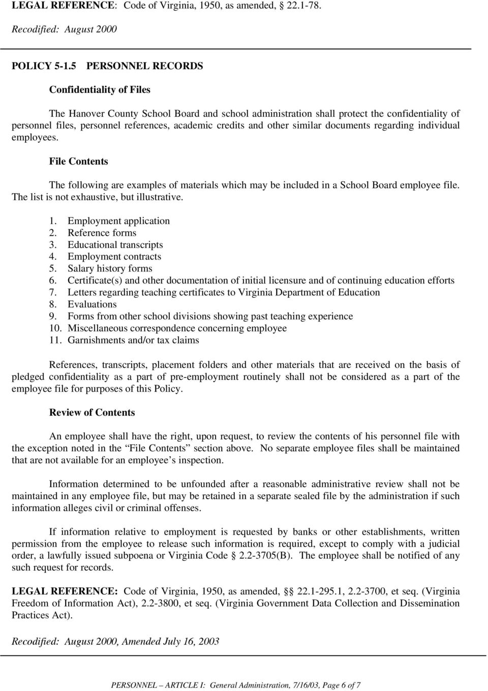 other similar documents regarding individual employees. File Contents The following are examples of materials which may be included in a School Board employee file.