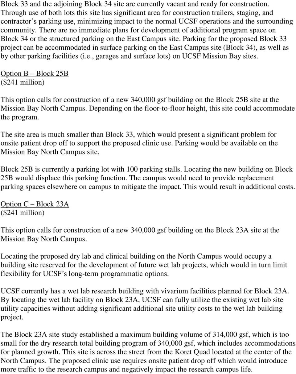 There are no immediate plans for development of additional program space on Block 34 or the structured parking on the East Campus site.