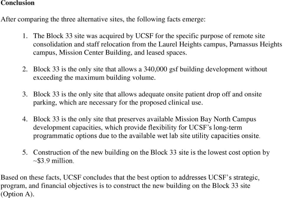 and leased spaces. 2. Block 33 is the only site that allows a 340,000 gsf building development without exceeding the maximum building volume. 3. Block 33 is the only site that allows adequate onsite patient drop off and onsite parking, which are necessary for the proposed clinical use.