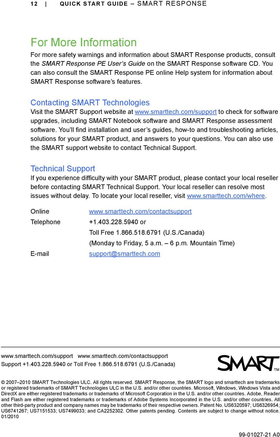 Contacting SMART Technologies Visit the SMART Support website at www.smarttech.com/support to check for software upgrades, including SMART Notebook software and SMART Response assessment software.