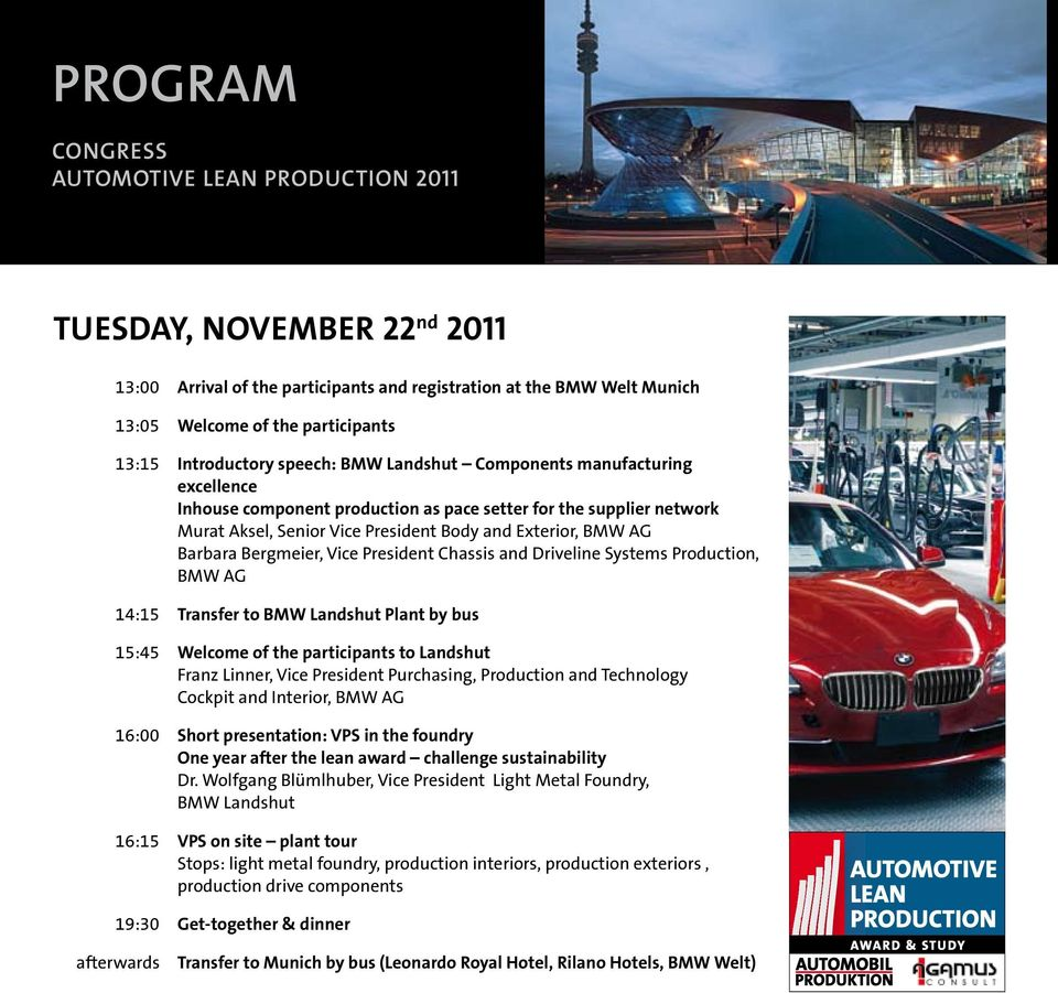 Barbara Bergmeier, Vice President Chassis and Driveline Systems Production, 14:15 Transfer to BMW Landshut Plant by bus 15:45 Welcome of the participants to Landshut Franz Linner, Vice President