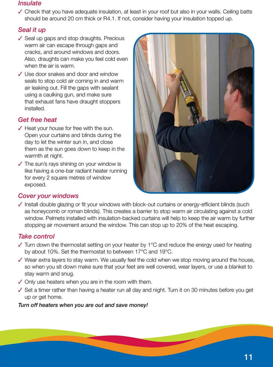 Use door snakes and door and window seals to stop cold air coming in and warm air leaking out.