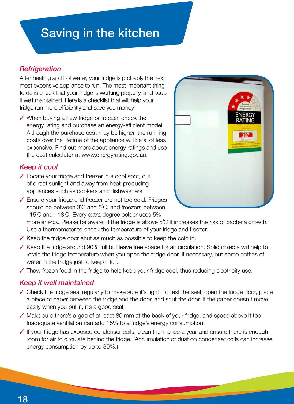 When buying a new fridge or freezer, check the energy rating and purchase an energy-efficient model.