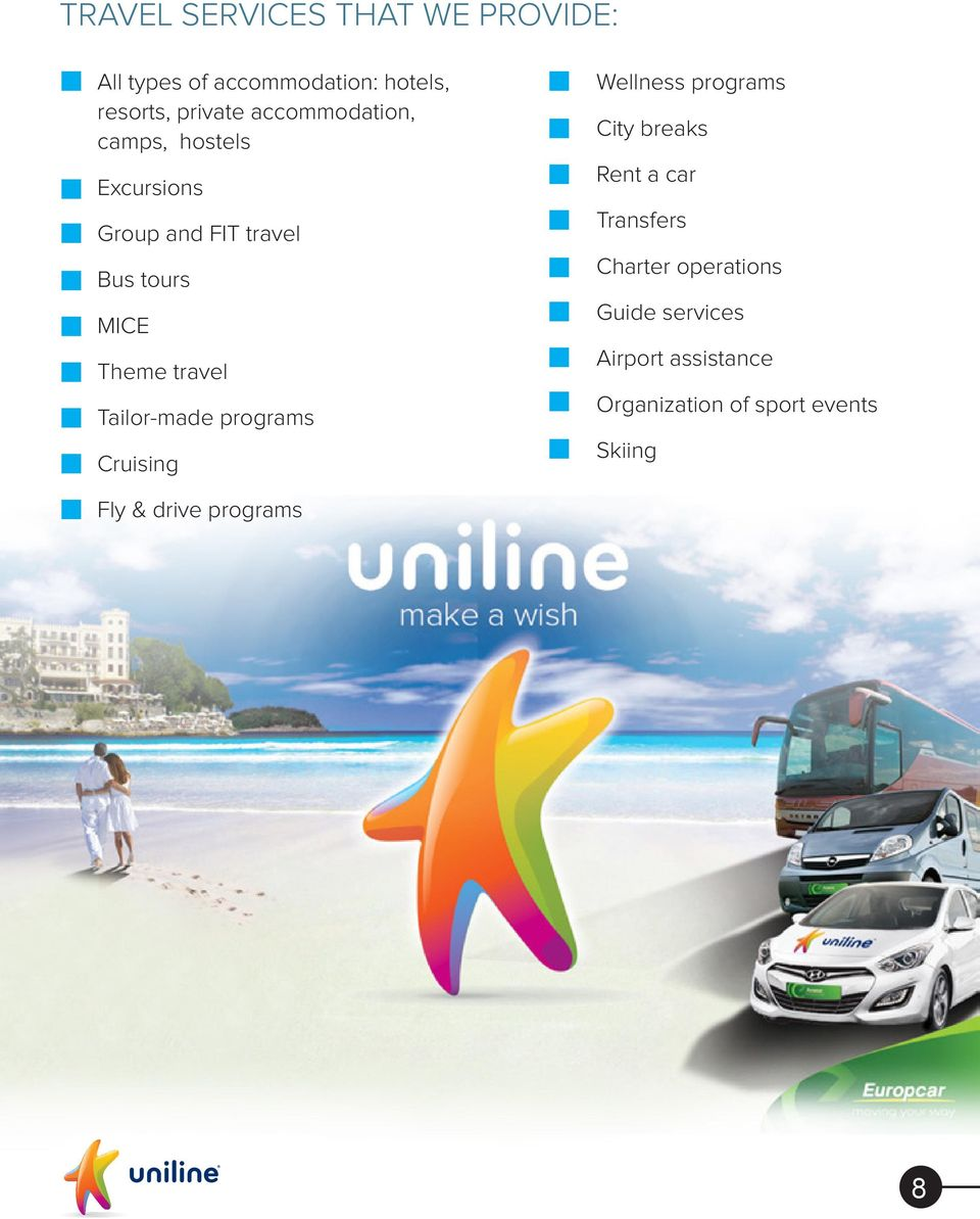Tailor-made programs Cruising Wellness programs City breaks Rent a car Transfers Charter