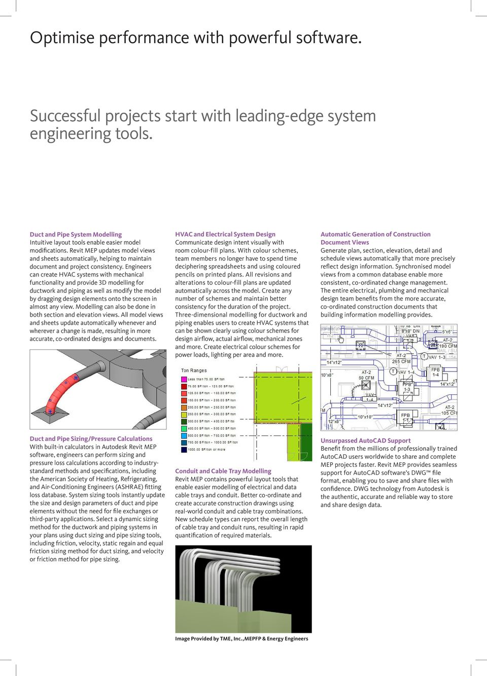 Engineers can create HVAC systems with mechanical functionality and provide 3D modelling for ductwork and piping as well as modify the model by dragging design elements onto the screen in almost any