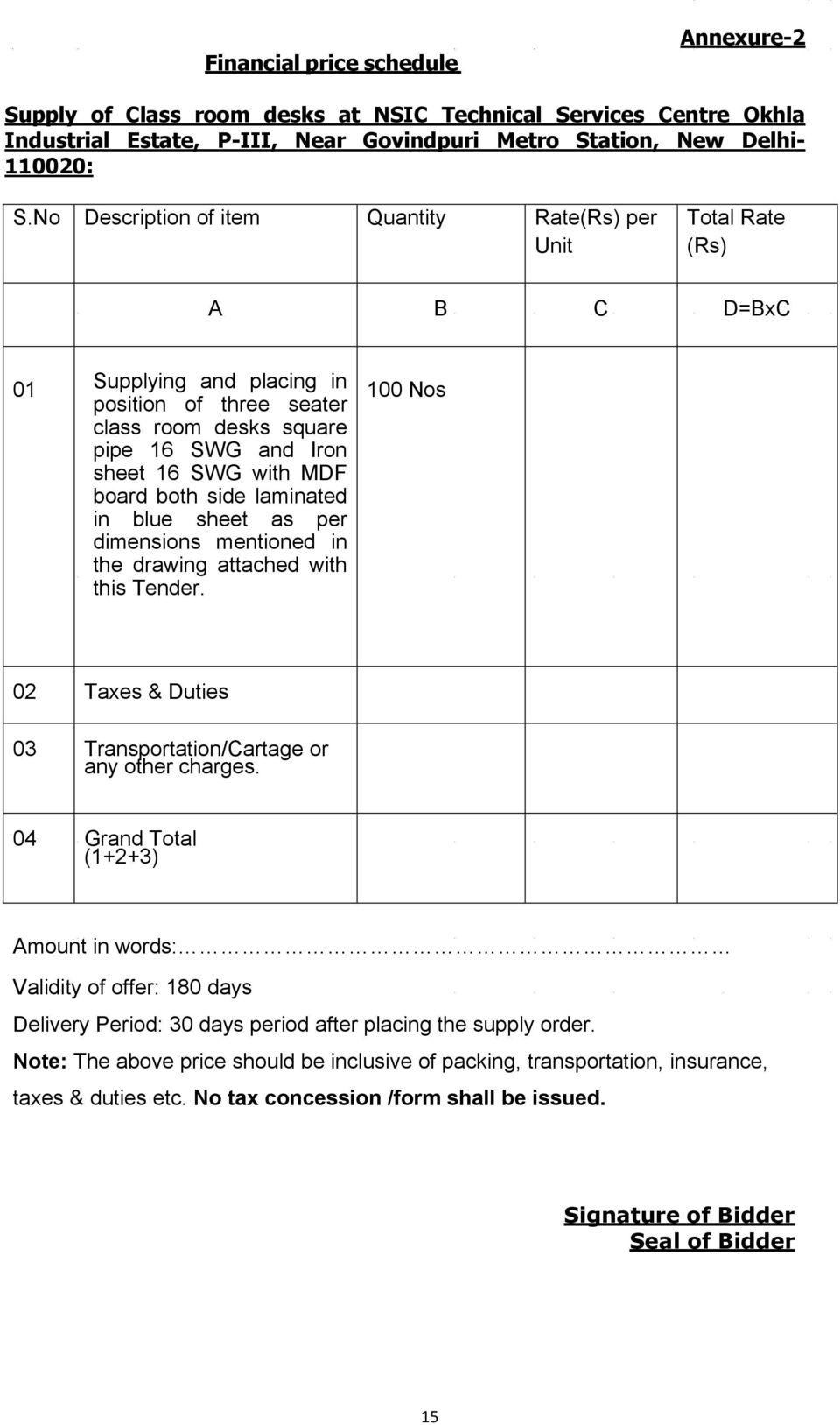 board both side laminated in blue sheet as per dimensions mentioned in the drawing attached with this Tender. 100 Nos 02 Taxes & Duties 03 Transportation/Cartage or any other charges.