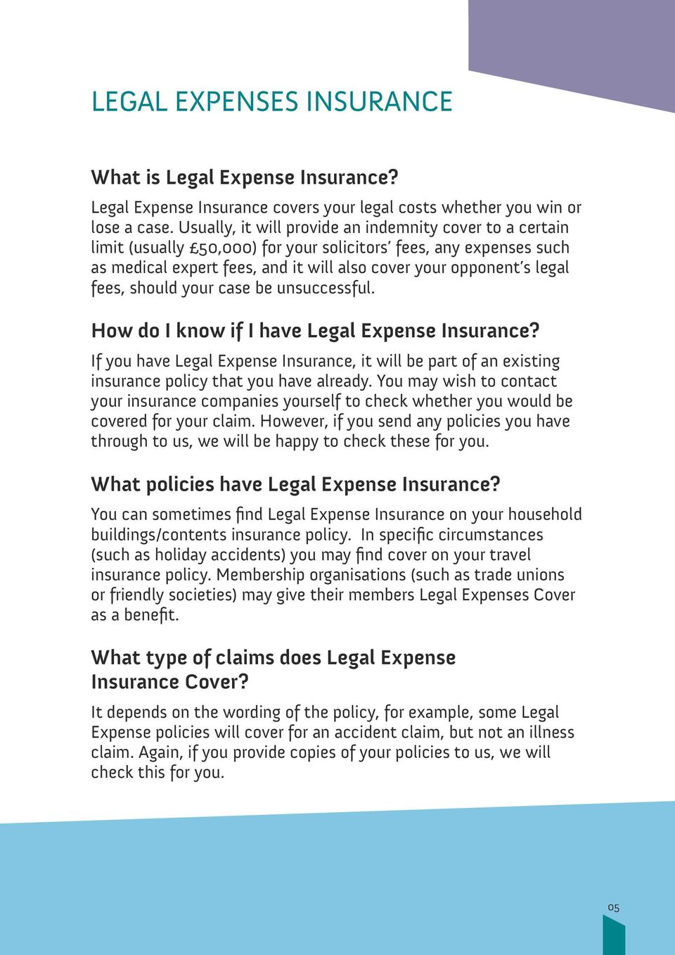 should your case be unsuccessful. How do I know if I have Legal Expense Insurance? If you have Legal Expense Insurance, it will be part of an existing insurance policy that you have already.