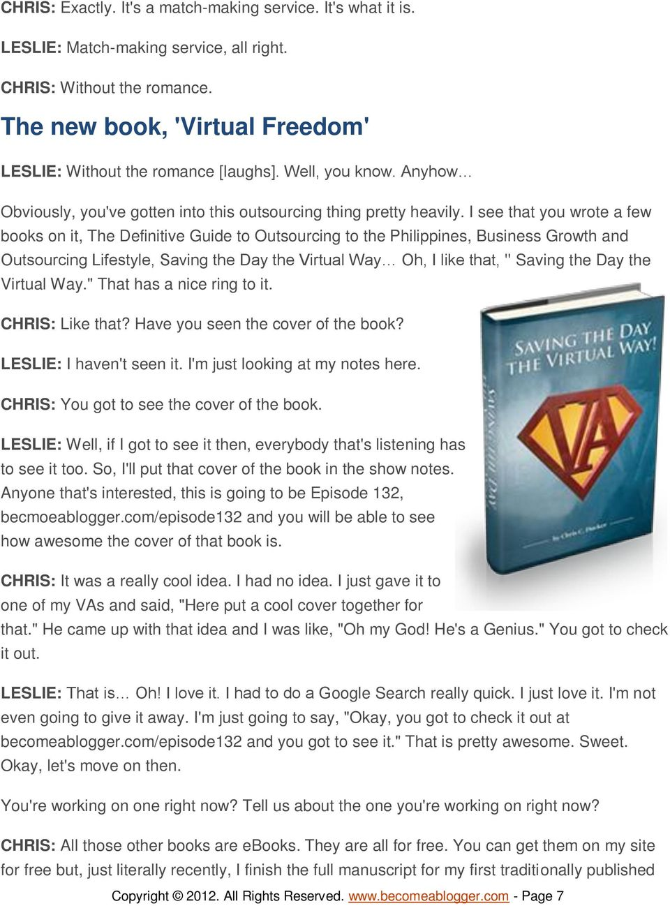 "I see that you wrote a few books on it, The Definitive Guide to Outsourcing to the Philippines, Business Growth and Outsourcing Lifestyle, Saving the Day the Virtual Way Oh, I like that, "" Saving the"