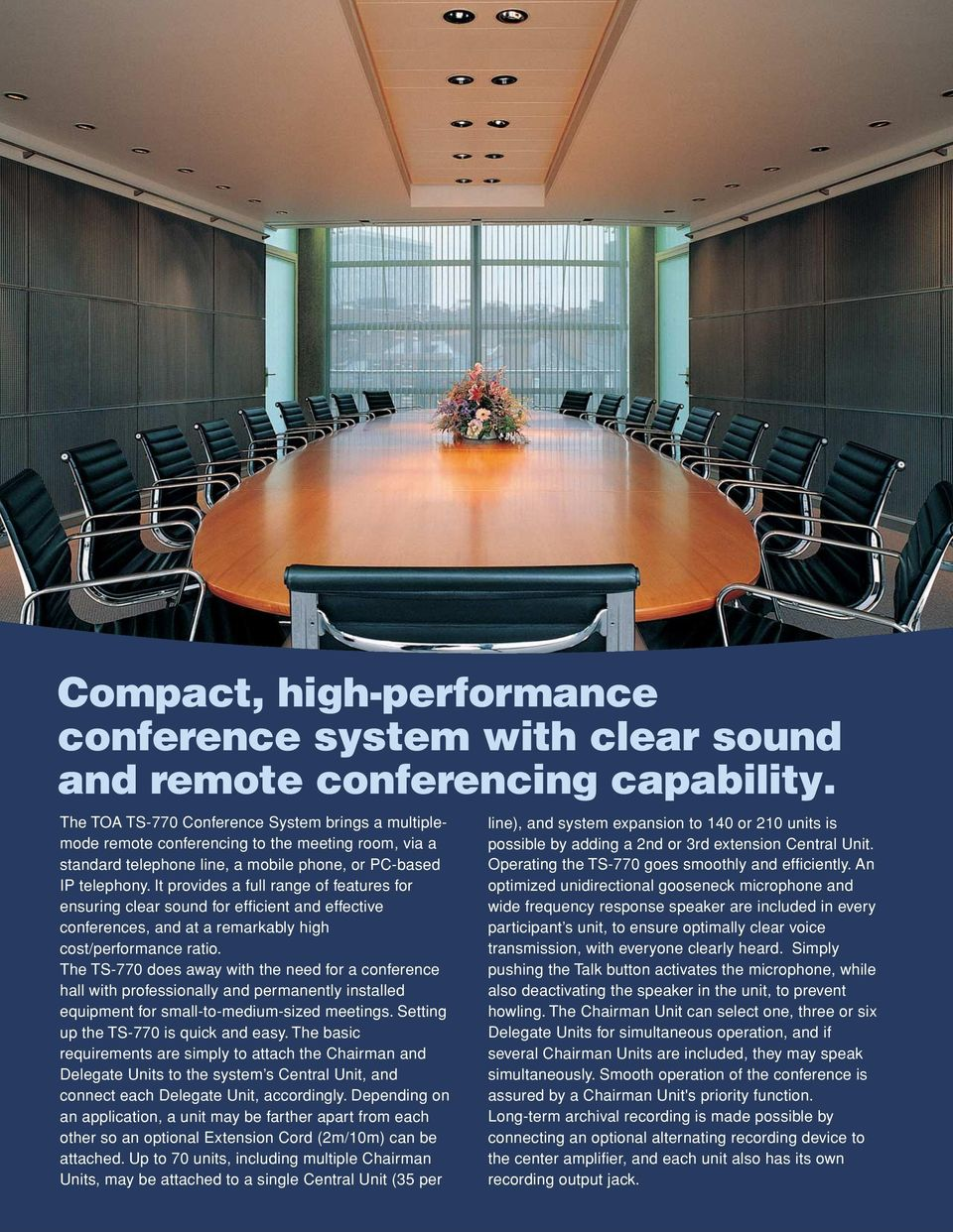 It provides a full range of features for ensuring clear sound for efficient and effective conferences, and at a remarkably high cost/performance ratio.