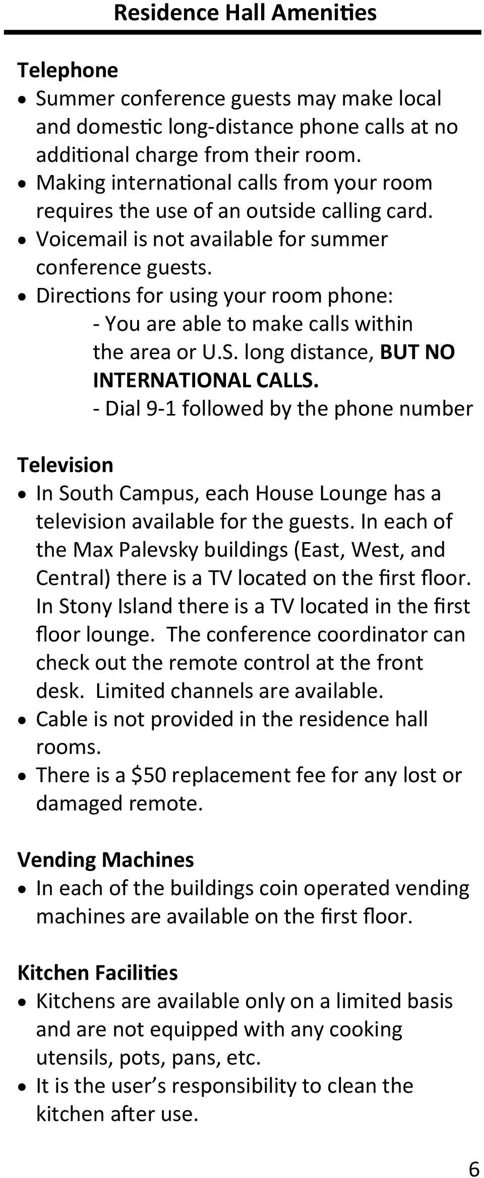 Directions for using your room phone: - You are able to make calls within the area or U.S. long distance, BUT NO INTERNATIONAL CALLS.