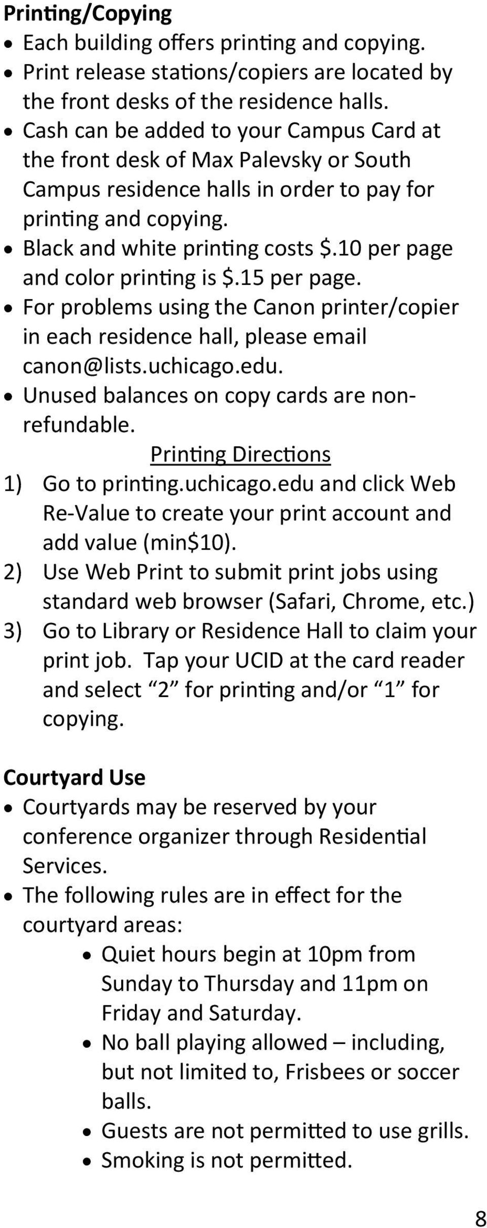 10 per page and color printing is $.15 per page. For problems using the Canon printer/copier in each residence hall, please email canon@lists.uchicago.edu.