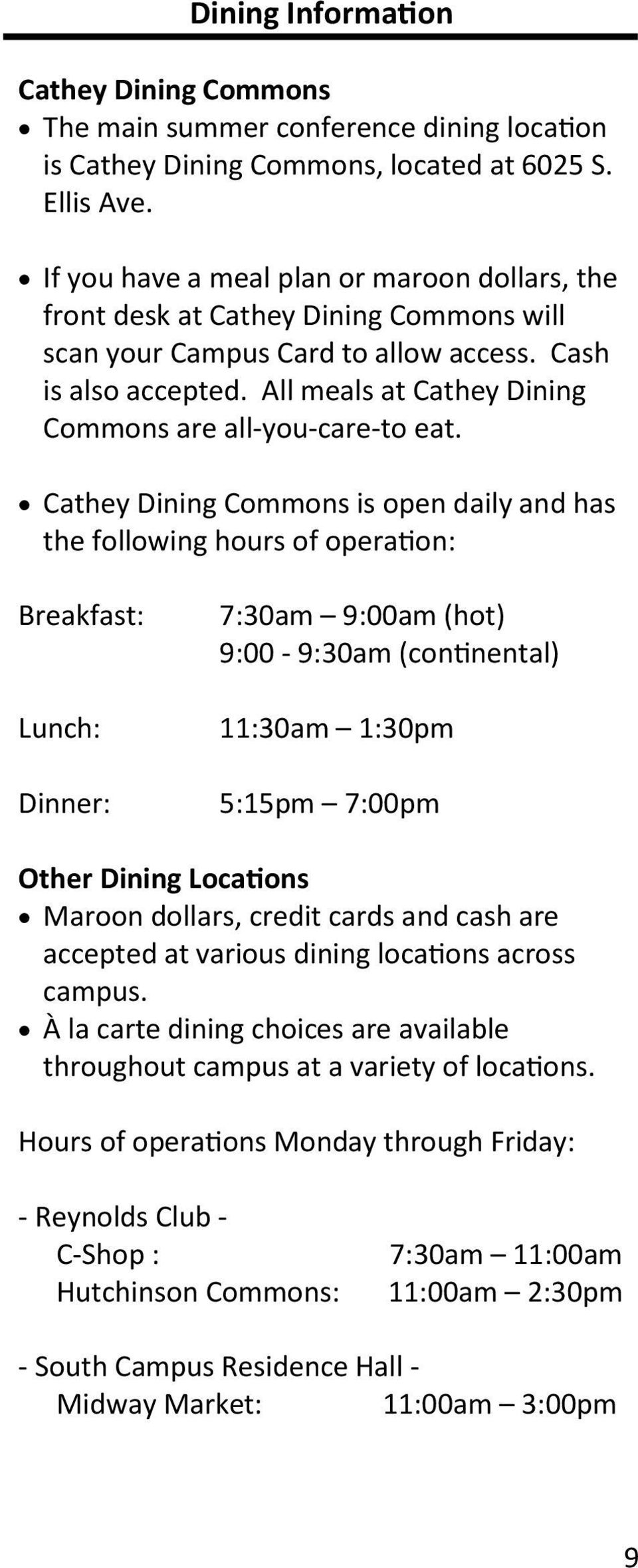 All meals at Cathey Dining Commons are all-you-care-to eat.
