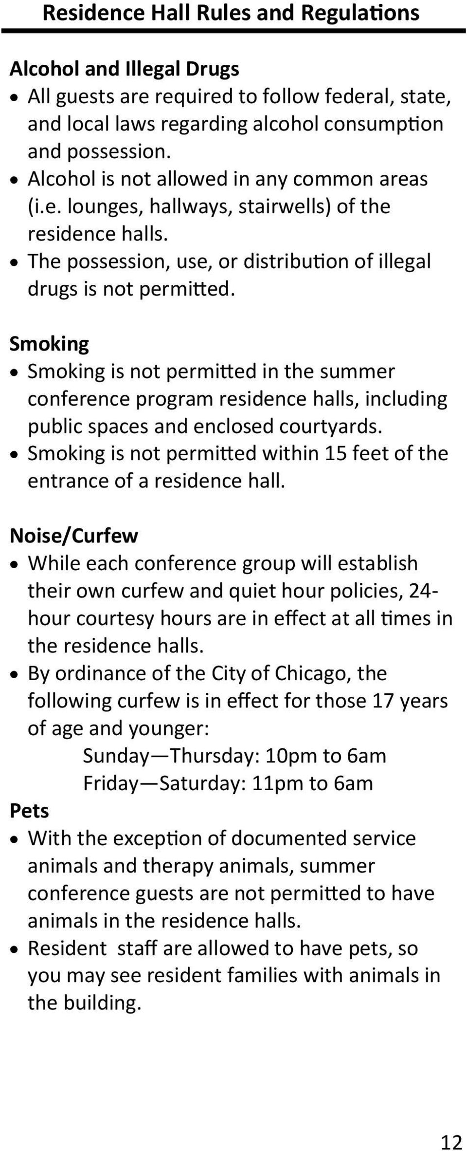 Smoking Smoking is not permitted in the summer conference program residence halls, including public spaces and enclosed courtyards.