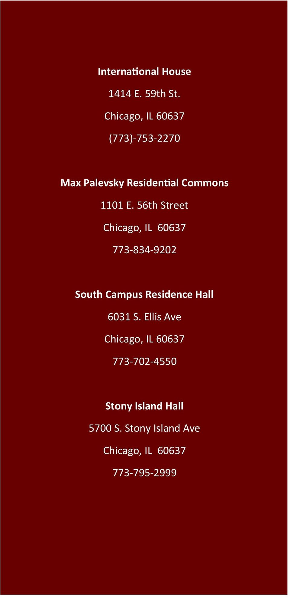 56th Street Chicago, IL 60637 773-834-9202 South Campus Residence Hall 6031