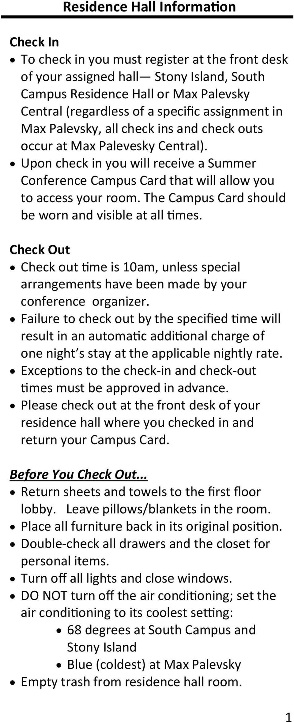 The Campus Card should be worn and visible at all times. Check Out Check out time is 10am, unless special arrangements have been made by your conference organizer.