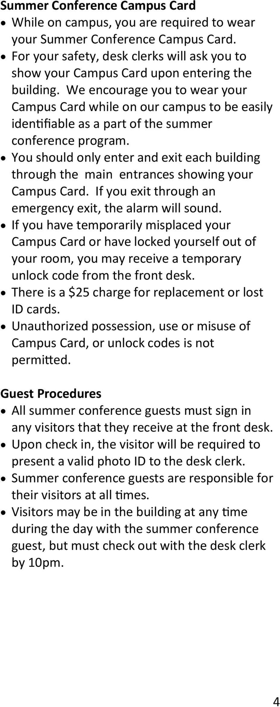 We encourage you to wear your Campus Card while on our campus to be easily identifiable as a part of the summer conference program.