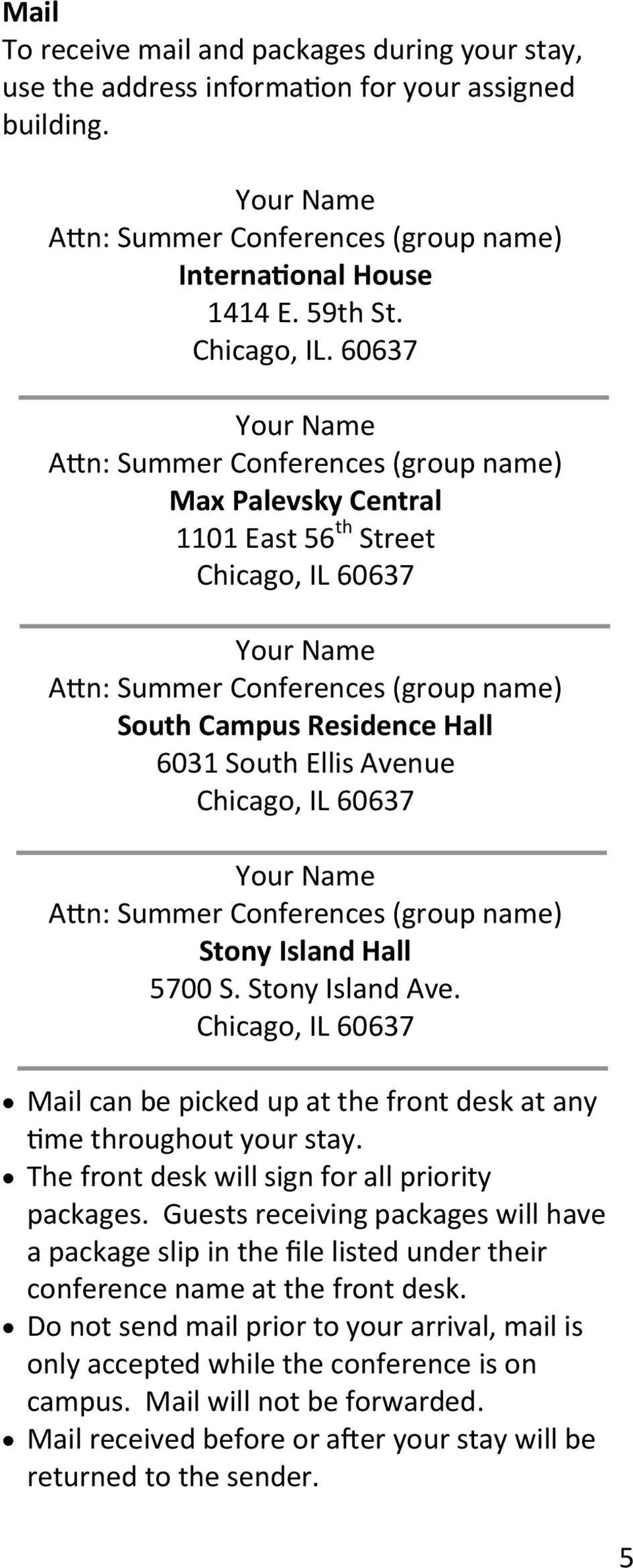 60637 Your Name Attn: Summer Conferences (group name) Max Palevsky Central 1101 East 56 th Street Chicago, IL 60637 Your Name Attn: Summer Conferences (group name) South Campus Residence Hall 6031