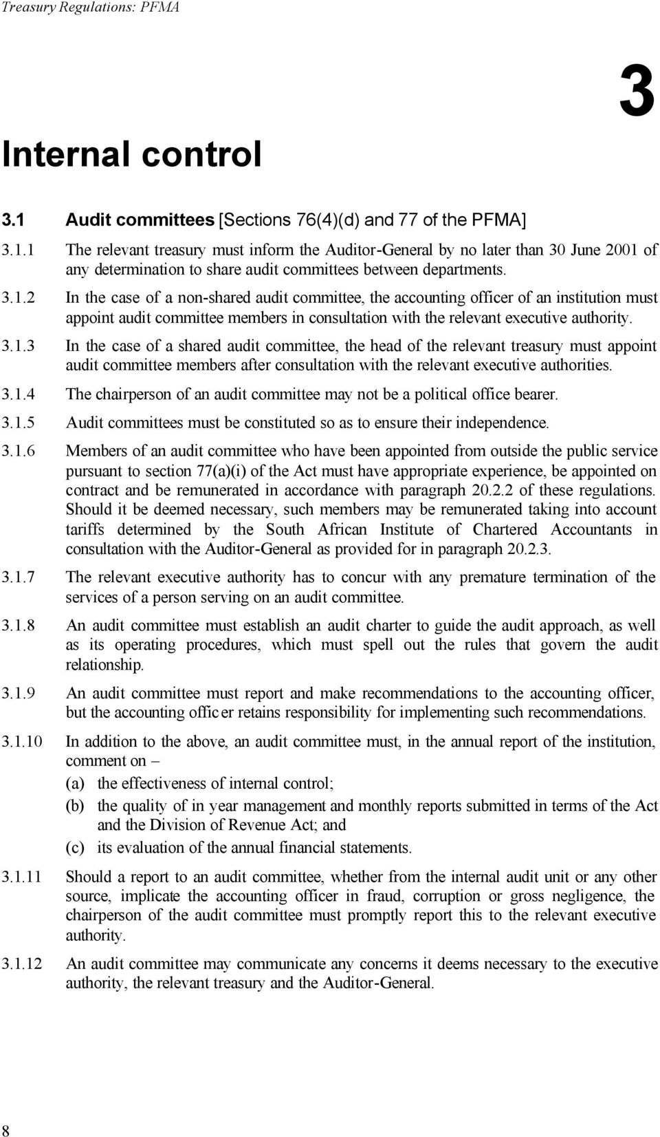 1 The relevant treasury must inform the Auditor-General by no later than 30 June 2001 of any determination to share audit committees between departments. 3.1.2 In the case of a non-shared audit committee, the accounting officer of an institution must appoint audit committee members in consultation with the relevant executive authority.