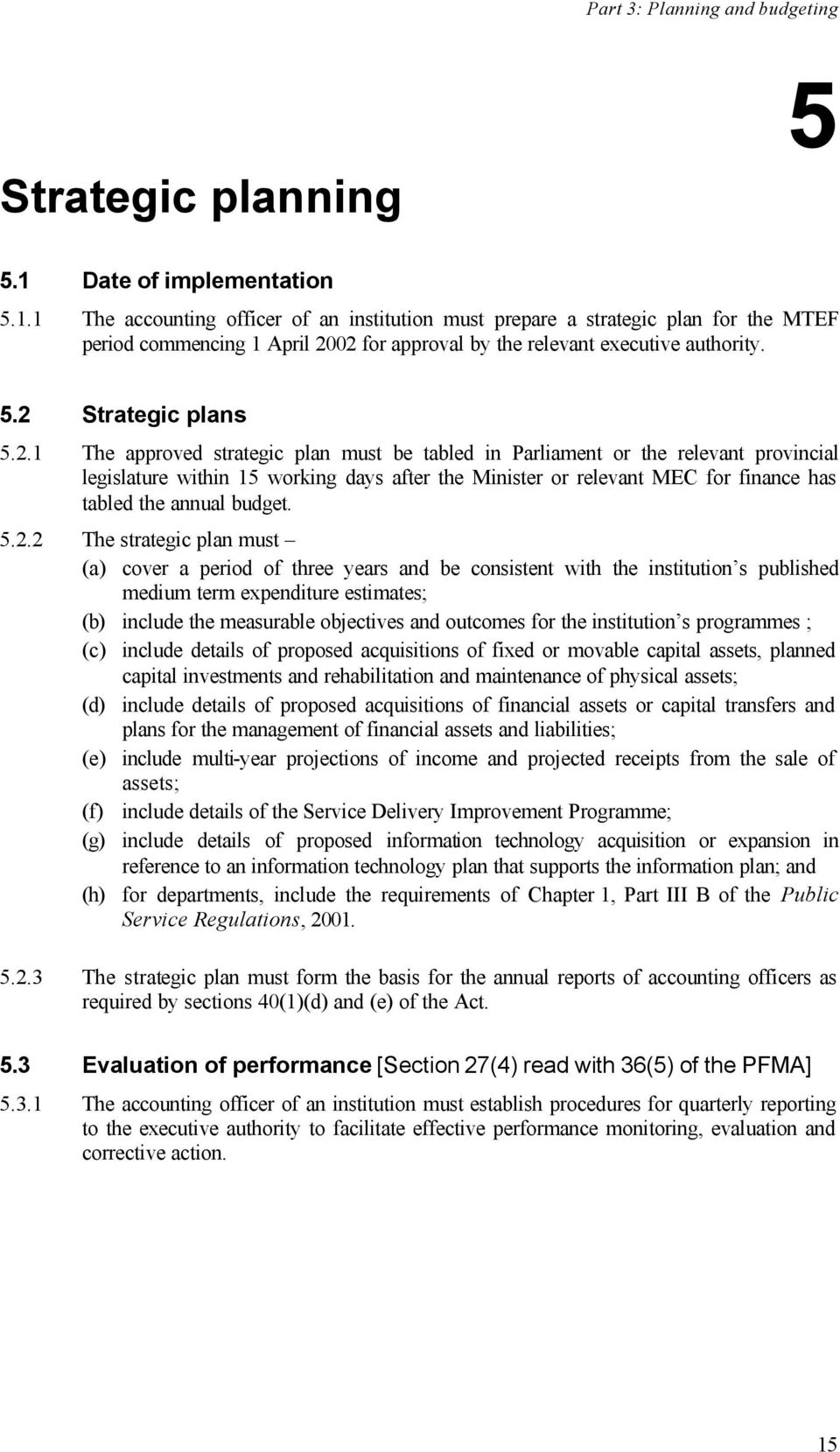 2.1 The approved strategic plan must be tabled in Parliament or the relevant provincial legislature within 15 working days after the Minister or relevant MEC for finance has tabled the annual budget.