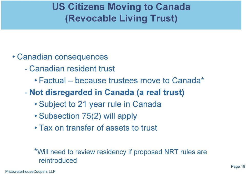 real trust) Subject to 21 year rule in Canada Subsection 75(2) will apply Tax on transfer