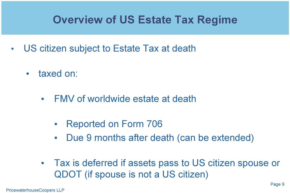 Due 9 months after death (can be extended) Tax is deferred if assets