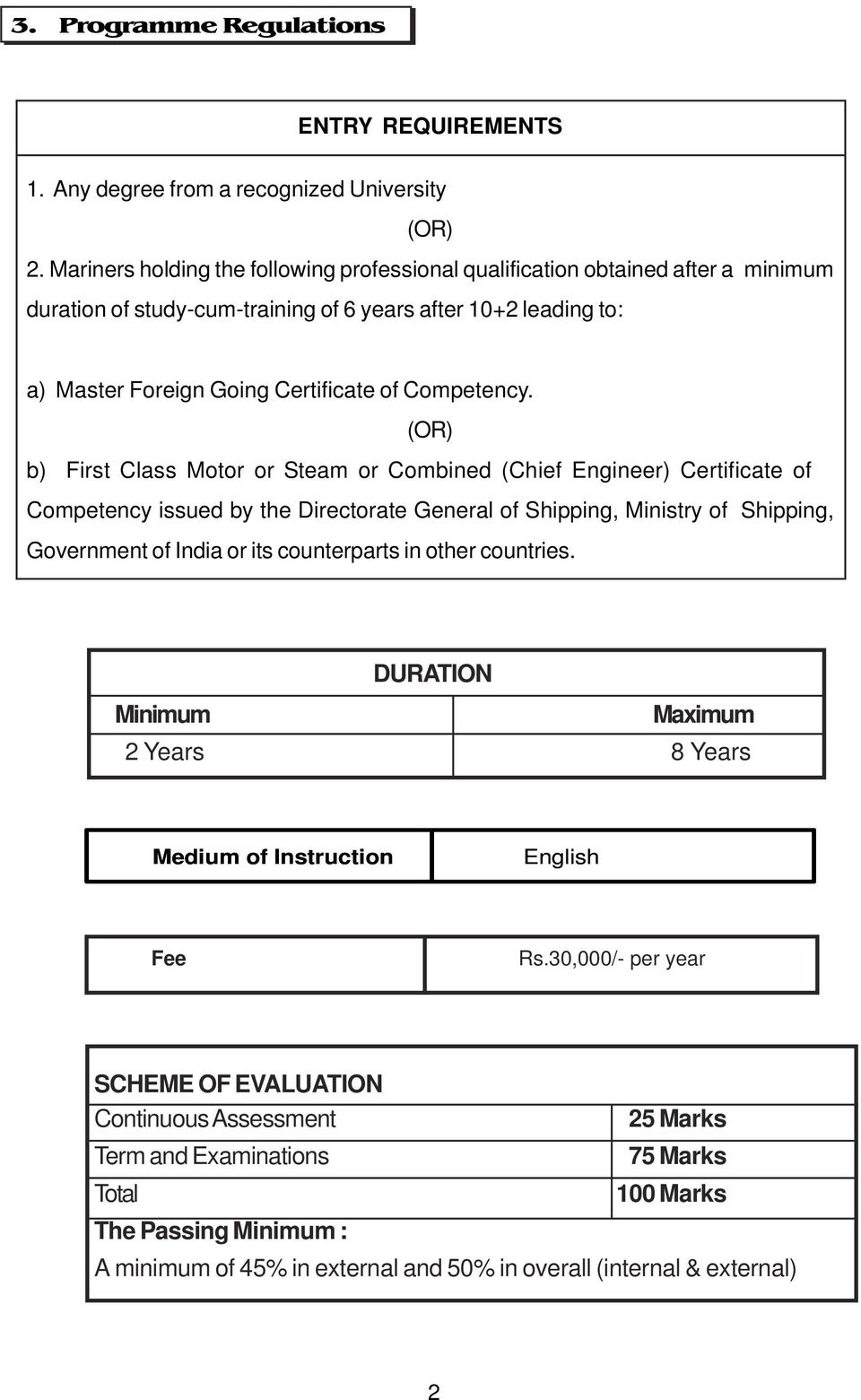 (OR) b) First Class Motor or Steam or Combined (Chief Engineer) Certificate of Competency issued by the Directorate General of Shipping, Ministry of Shipping, Government of India or its counterparts