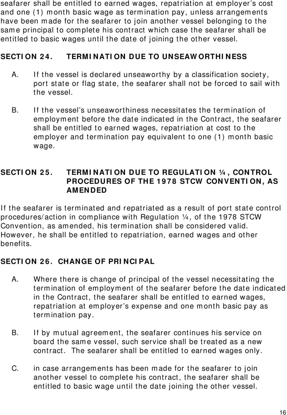 TERMINATION DUE TO UNSEAWORTHINESS A. If the vessel is declared unseaworthy by a classification society, port state or flag state, the seafarer shall not be forced to sail with the vessel. B.