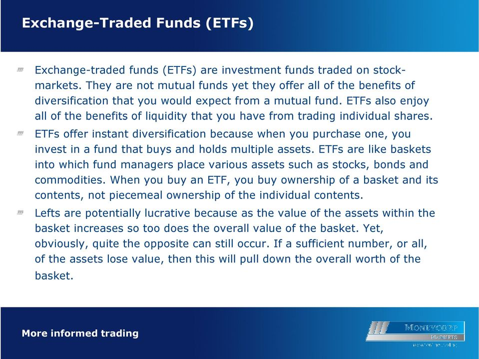 ETFs also enjoy all of the benefits of liquidity that you have from trading individual shares.