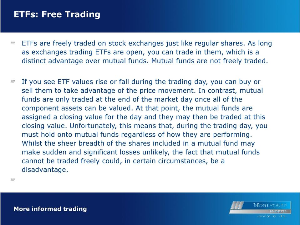 If you see ETF values rise or fall during the trading day, you can buy or sell them to take advantage of the price movement.