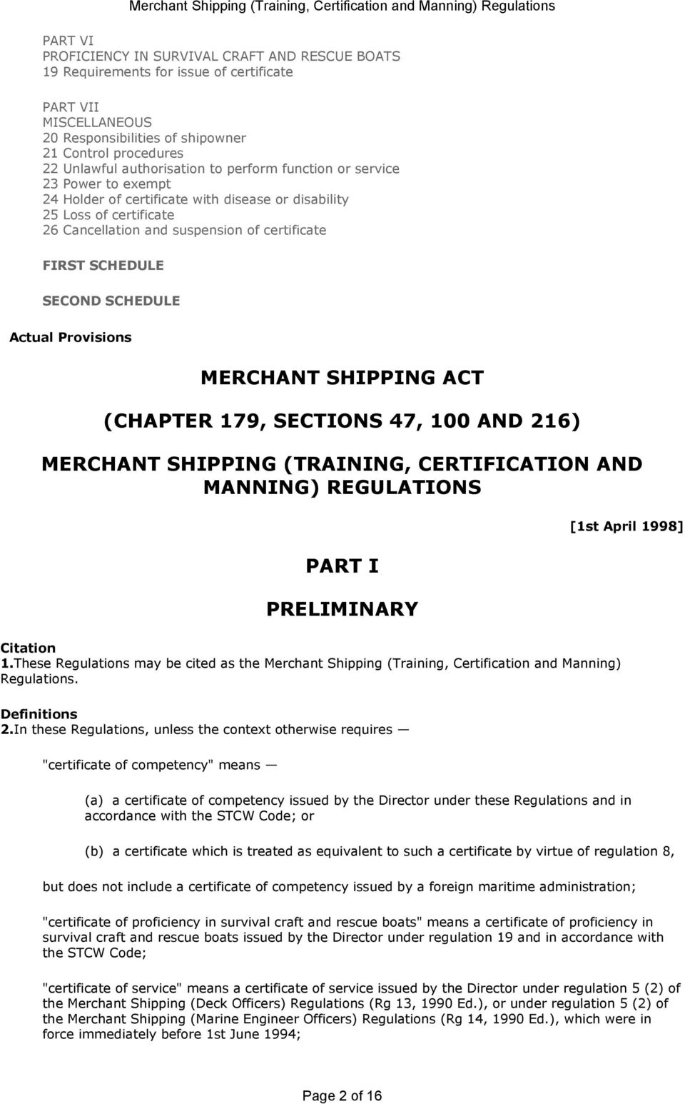 SCHEDULE Actual Provisions MERCHANT SHIPPING ACT (CHAPTER 179, SECTIONS 47, 100 AND 216) MERCHANT SHIPPING (TRAINING, CERTIFICATION AND MANNING) REGULATIONS PART I PRELIMINARY Citation 1.