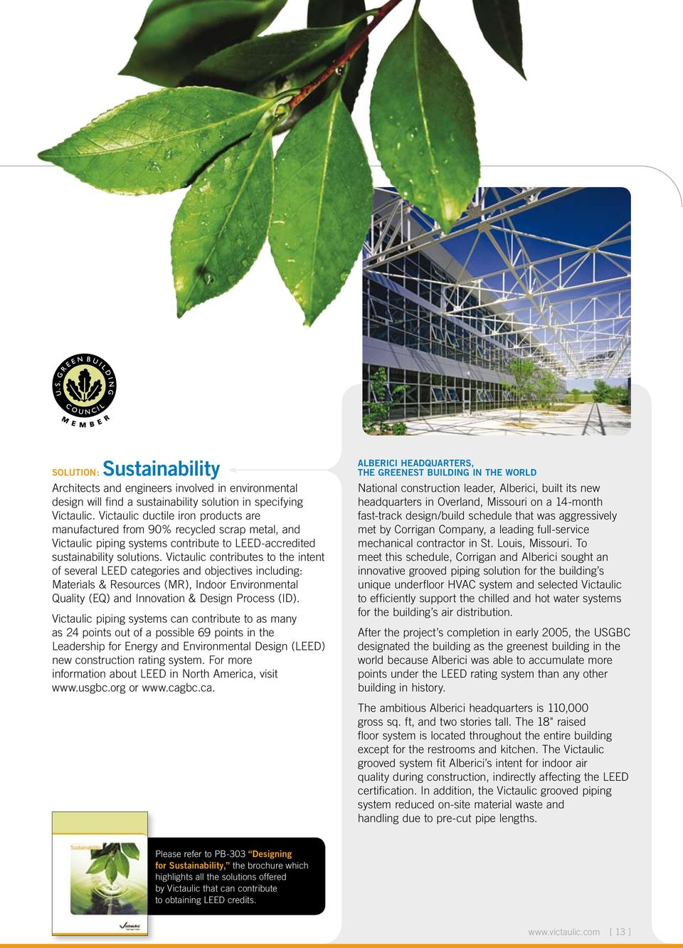 Victaulic contributes to the intent of several LEED categories and objectives including: Materials & Resources (MR), Indoor Environmental Quality (EQ) and Innovation & Design Process (ID).