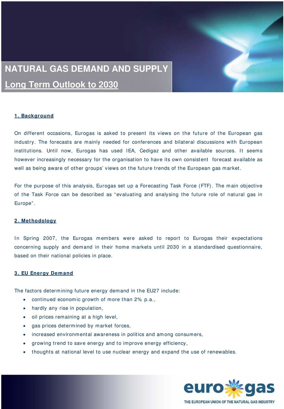 It seems however increasingly necessary for the organisation to have its own consistent forecast available as well as being aware of other groups views on the future trends of the European gas market.