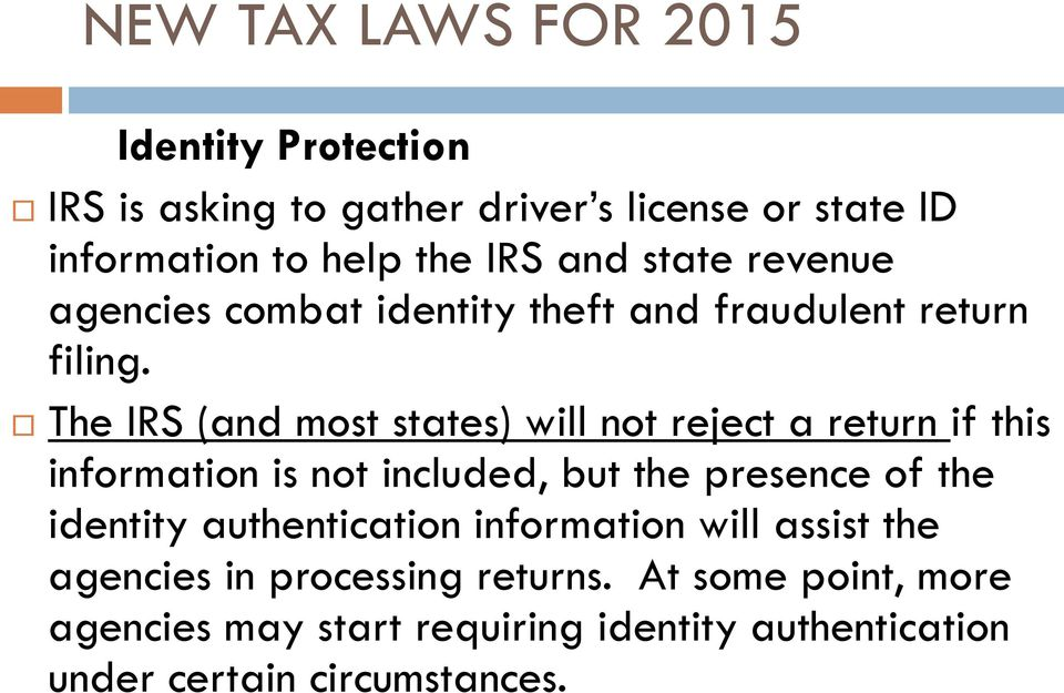 The IRS (and most states) will not reject a return if this information is not included, but the presence of the identity