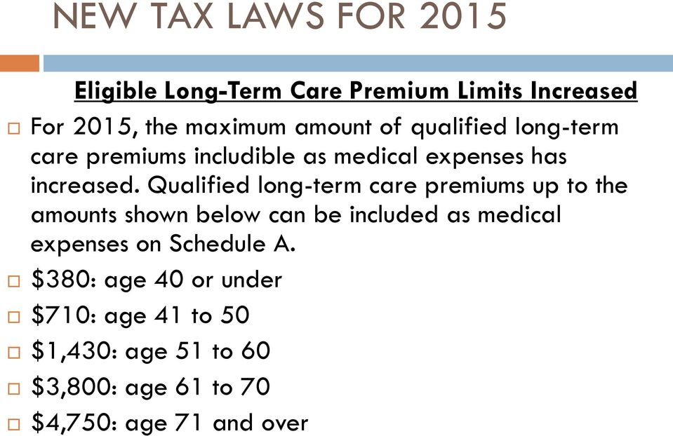 Qualified long-term care premiums up to the amounts shown below can be included as medical expenses
