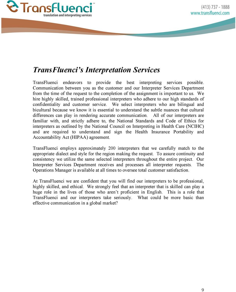 We hire highly skilled, trained professional interpreters who adhere to our high standards of confidentiality and customer service.