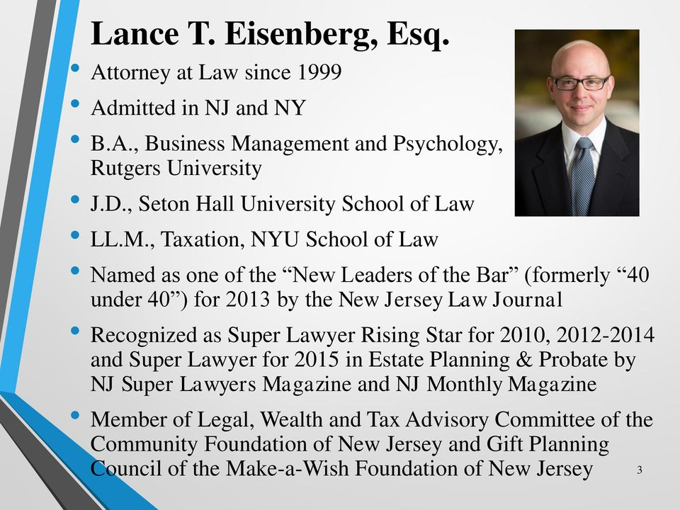 , Taxation, NYU School of Law Named as one of the New Leaders of the Bar (formerly 40 under 40 ) for 2013 by the New Jersey Law Journal Recognized as Super Lawyer