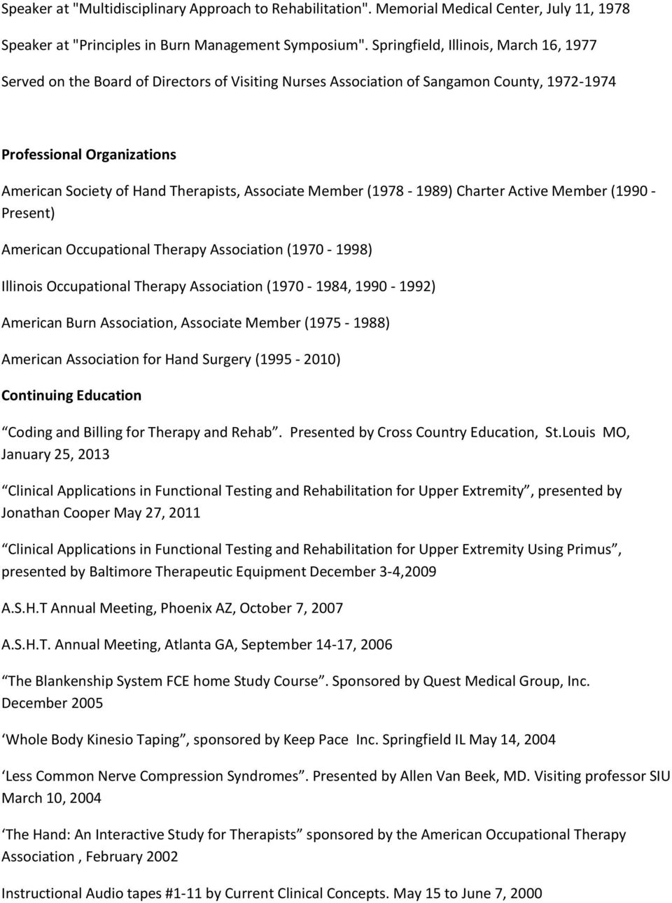 Associate Member (1978-1989) Charter Active Member (1990 - Present) American Occupational Therapy Association (1970-1998) Illinois Occupational Therapy Association (1970-1984, 1990-1992) American