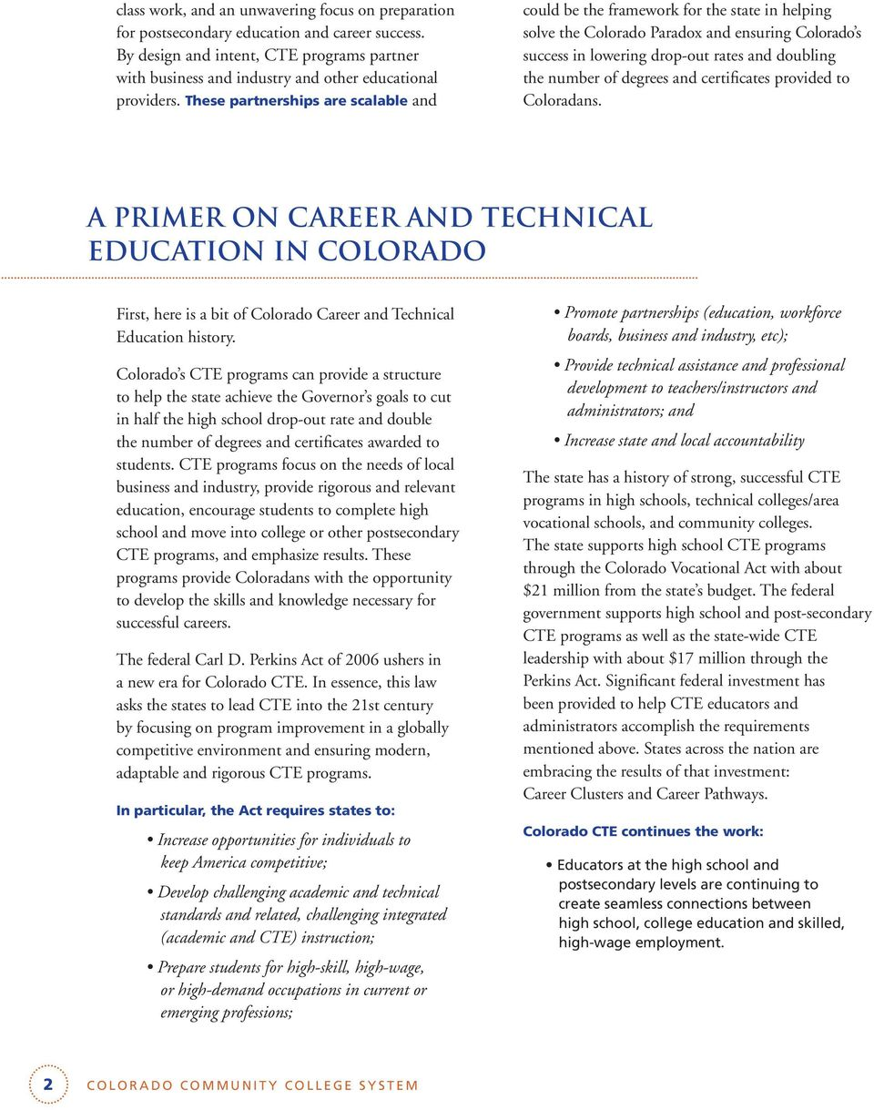These partnerships are scalable and could be the framework for the state in helping solve the Colorado Paradox and ensuring Colorado s success in lowering drop-out rates and doubling the number of