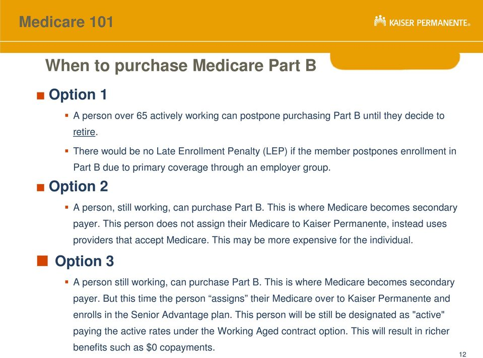 This is where Medicare becomes secondary payer. This person does not assign their Medicare to Kaiser Permanente, instead uses providers that accept Medicare.