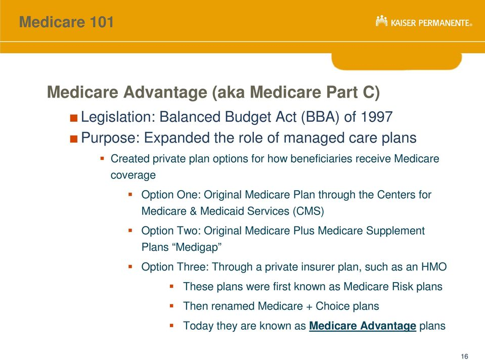 Medicaid Services (CMS) Option Two: Original Medicare Plus Medicare Supplement Plans Medigap Option Three: Through a private insurer plan, such