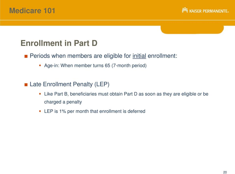 Penalty (LEP) Like Part B, beneficiaries must obtain Part D as soon as they
