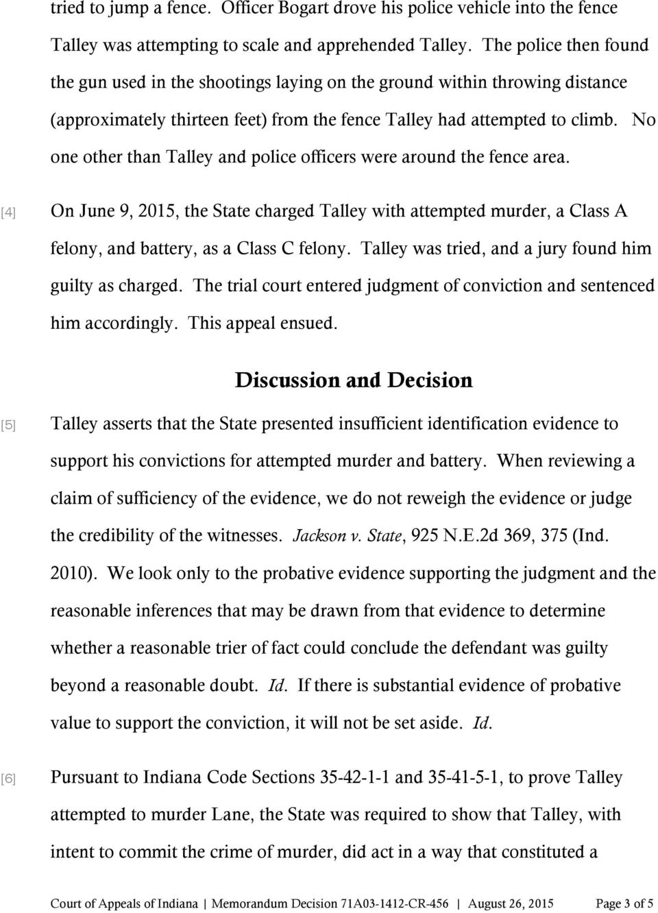 No one other than Talley and police officers were around the fence area. [4] On June 9, 2015, the State charged Talley with attempted murder, a Class A felony, and battery, as a Class C felony.