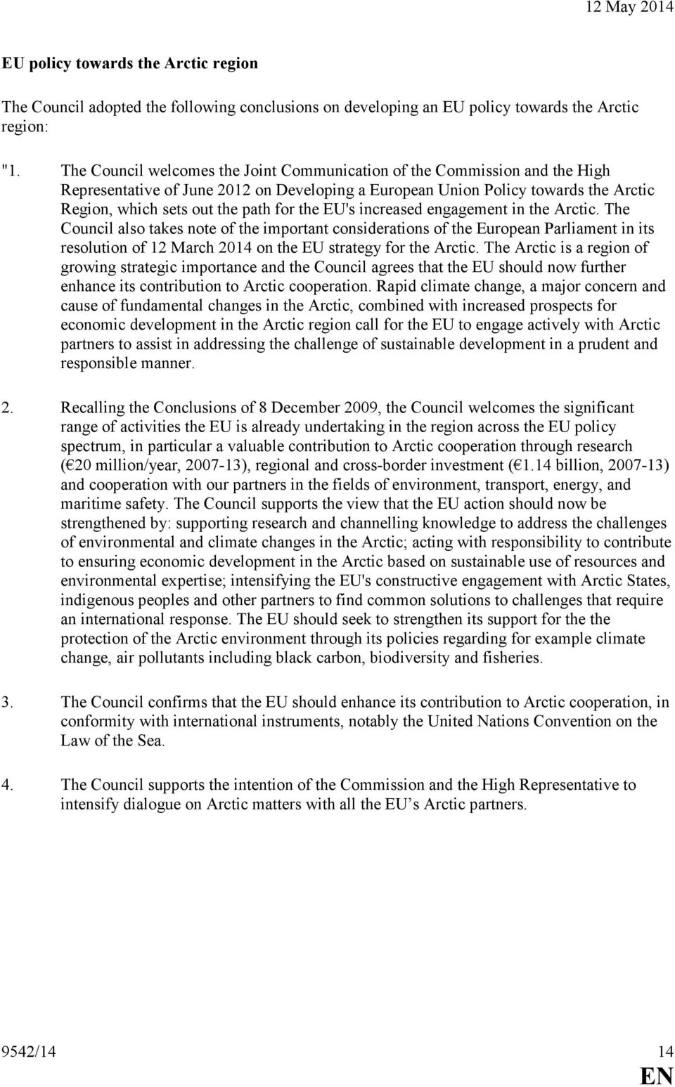 U's increased engagement in the Arctic. The Council also takes note of the important considerations of the uropean Parliament in its resolution of 12 March 2014 on the U strategy for the Arctic.