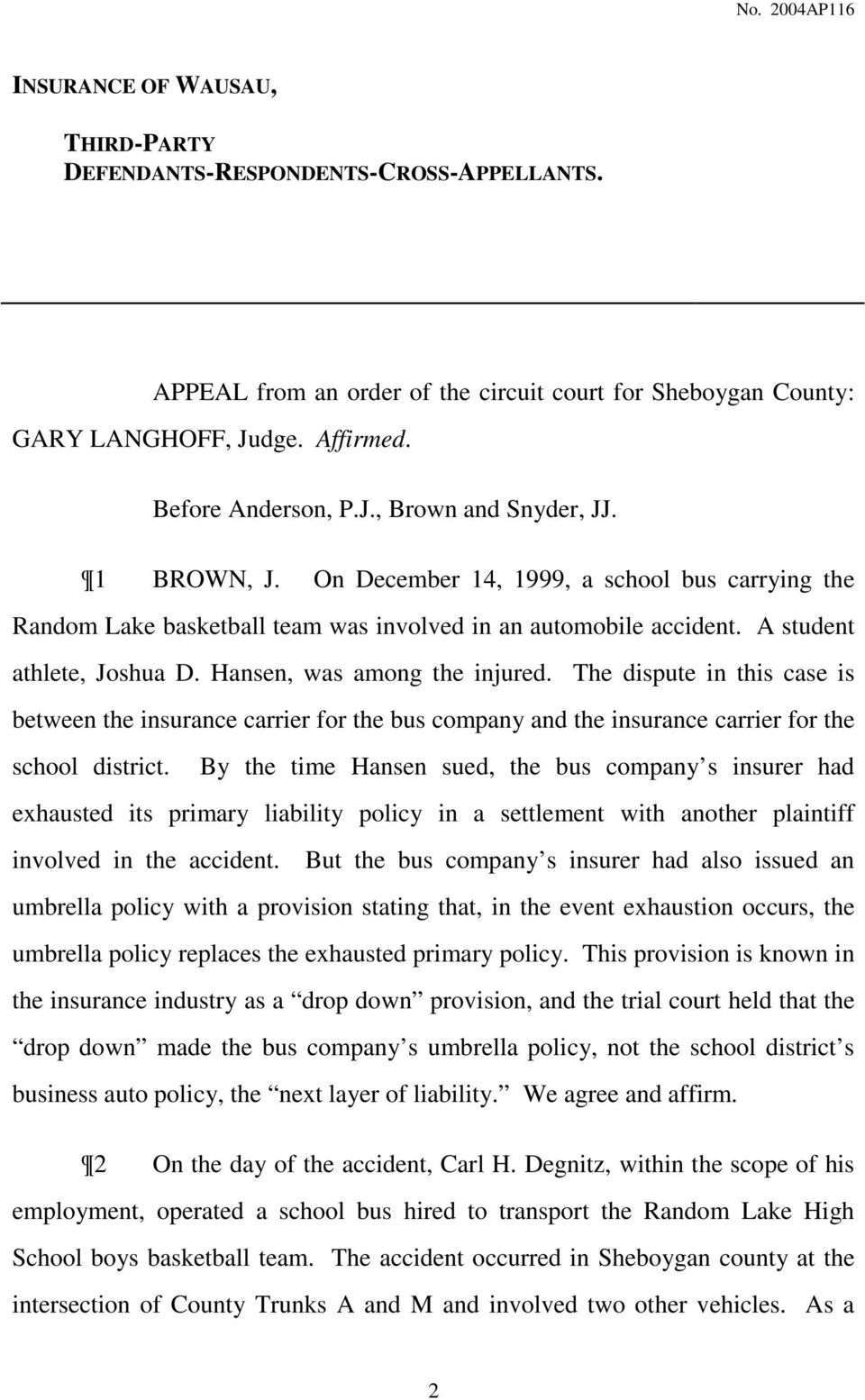 The dispute in this case is between the insurance carrier for the bus company and the insurance carrier for the school district.
