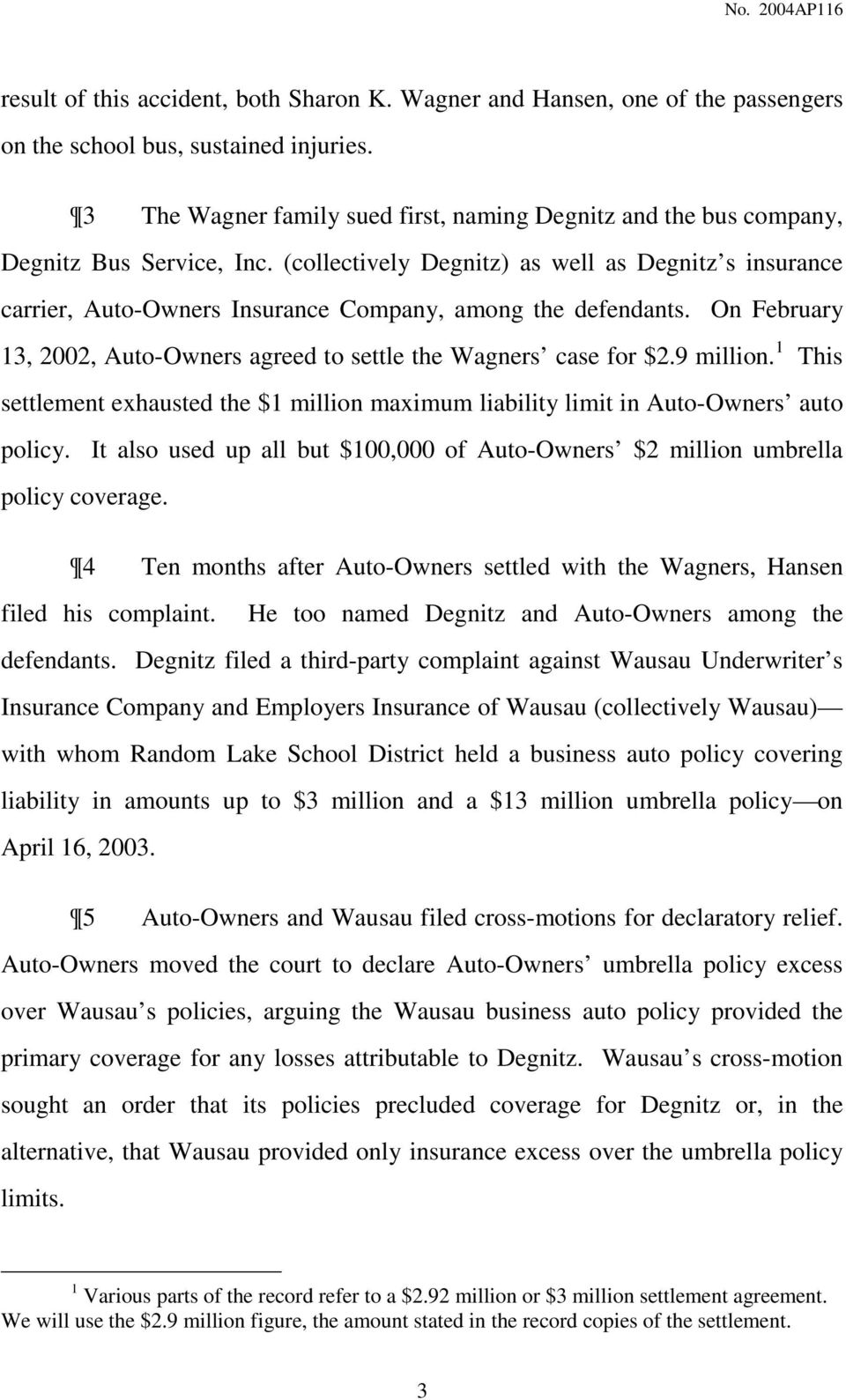 (collectively Degnitz) as well as Degnitz s insurance carrier, Auto-Owners Insurance Company, among the defendants. On February 13, 2002, Auto-Owners agreed to settle the Wagners case for $2.