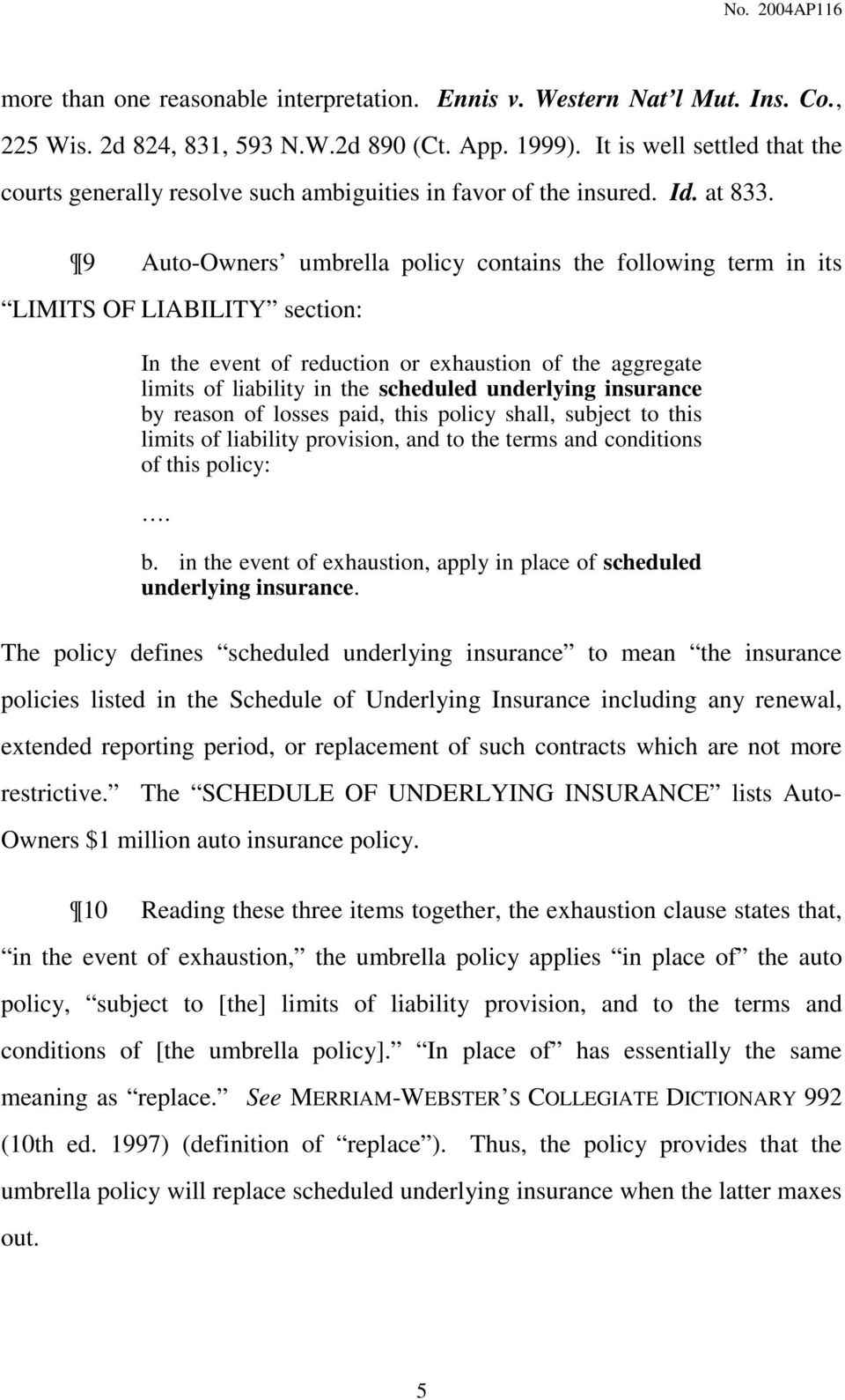 9 Auto-Owners umbrella policy contains the following term in its LIMITS OF LIABILITY section: In the event of reduction or exhaustion of the aggregate limits of liability in the scheduled underlying