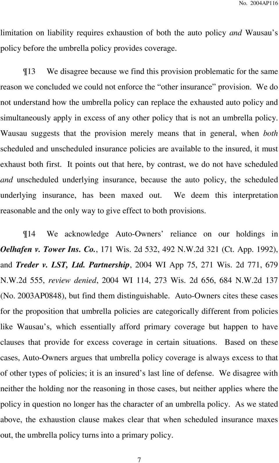 We do not understand how the umbrella policy can replace the exhausted auto policy and simultaneously apply in excess of any other policy that is not an umbrella policy.