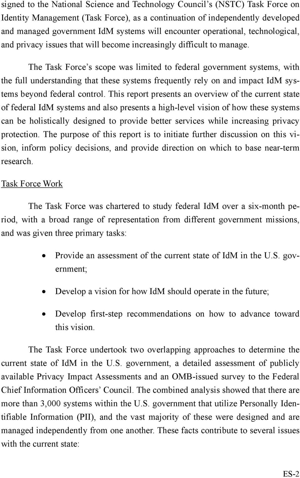 The Task Force s scope was limited to federal government systems, with the full understanding that these systems frequently rely on and impact IdM systems beyond federal control.